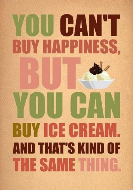You Can't Buy Happiness... but you can buy ice cream. And That's Kind of the Same Thing!
