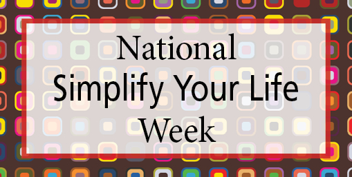 National Simplify Your Life Week